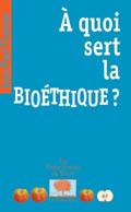 À quoi sert la bioéthique ?